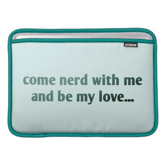 Come nerd with me and be my love... sleeve for MacBook air