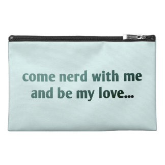 Come nerd with me and be my love... travel accessory bag