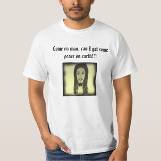Come on man, can I get some peace on earth!!!! T-Shirt