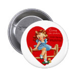 Come on Over and be my Valentine! Pinback Buttons