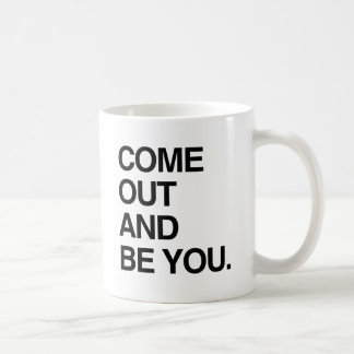 COME OUT AND BE YOU CLASSIC WHITE COFFEE MUG