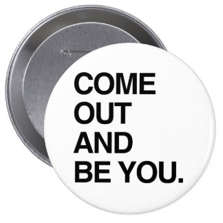 COME OUT AND BE YOU PINBACK BUTTON