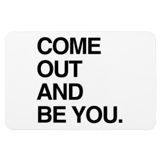 COME OUT AND BE YOU VINYL MAGNETS