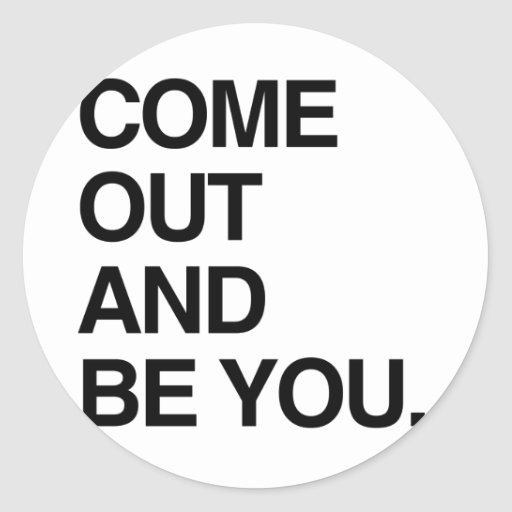 COME OUT AND BE YOU STICKER