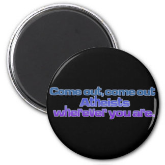 Come out, come out, Atheists, wherever you are 2 Inch Round Magnet