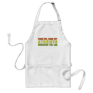 Come out, Come out Atheists wherever you are Adult Apron