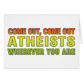 Come out, Come out Atheists wherever you are Card
