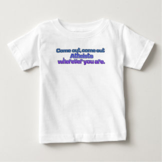 Come out, come out, Atheists, wherever you are Infant T-shirt
