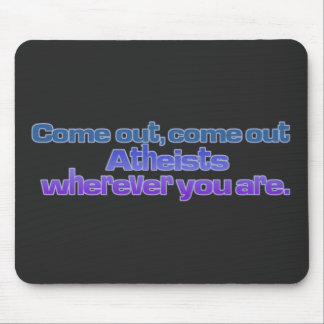 Come out, come out, Atheists, wherever you are Mouse Pad