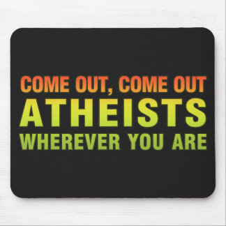 Come out, Come out Atheists wherever you are Mouse Pad