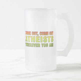 Come out, Come out Atheists wherever you are Mug
