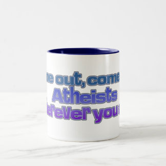 Come out, come out, Atheists, wherever you are Two-Tone Coffee Mug