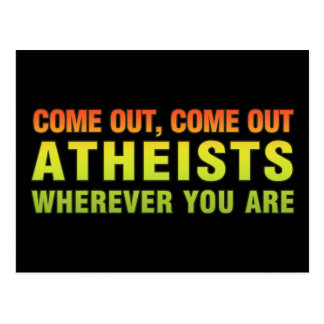 Come out, Come out Atheists wherever you are Postcard