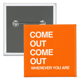 COME OUT COME OUT WHEREVER YOU ARE 2 INCH SQUARE BUTTON
