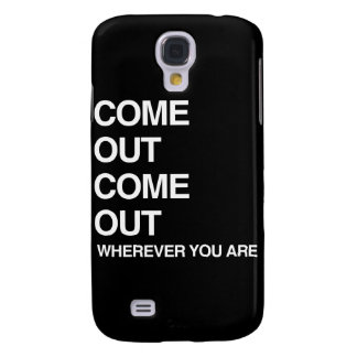 COME OUT COME OUT WHEREVER YOU ARE GALAXY S4 COVERS