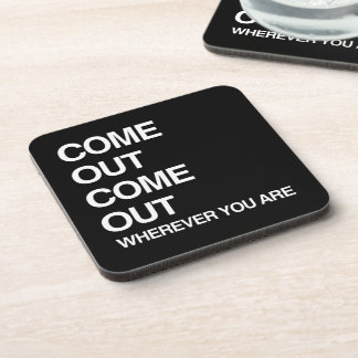 COME OUT COME OUT WHEREVER YOU ARE BEVERAGE COASTERS