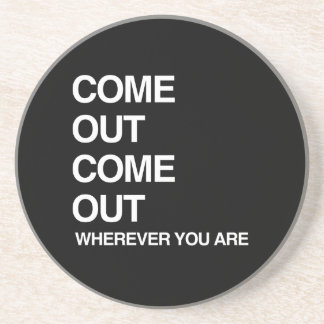 COME OUT COME OUT WHEREVER YOU ARE DRINK COASTER