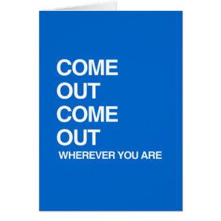 COME OUT COME OUT WHEREVER YOU ARE GREETING CARD