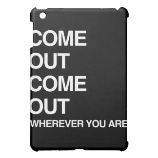COME OUT COME OUT WHEREVER YOU ARE COVER FOR THE iPad MINI