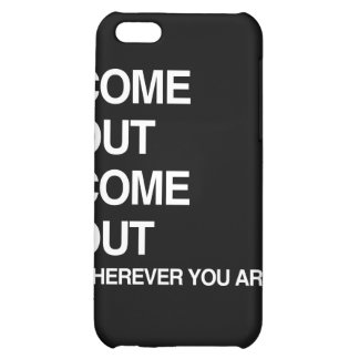 COME OUT COME OUT WHEREVER YOU ARE iPhone 5C CASES