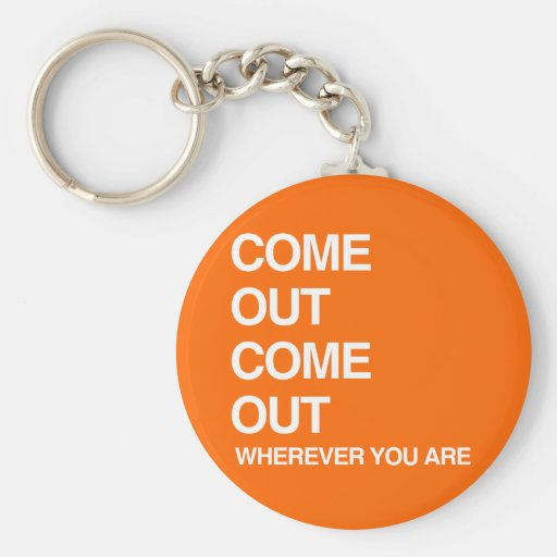 COME OUT COME OUT WHEREVER YOU ARE KEY CHAIN