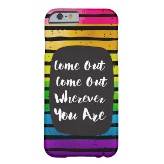 Come Out Come Out Wherever You Are LGBT Barely There iPhone 6 Case