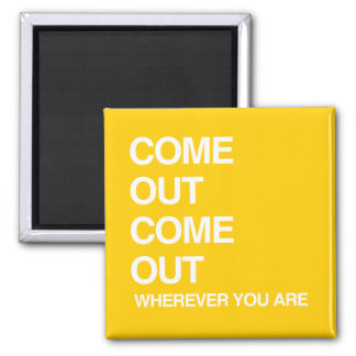 COME OUT COME OUT WHEREVER YOU ARE REFRIGERATOR MAGNETS