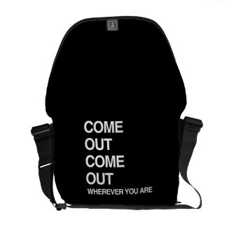 COME OUT COME OUT WHEREVER YOU ARE MESSENGER BAG