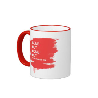 COME OUT COME OUT WHEREVER YOU ARE RINGER COFFEE MUG