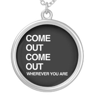 COME OUT COME OUT WHEREVER YOU ARE ROUND PENDANT NECKLACE