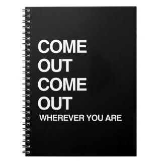 COME OUT COME OUT WHEREVER YOU ARE SPIRAL NOTE BOOK