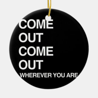 COME OUT COME OUT WHEREVER YOU ARE Double-Sided CERAMIC ROUND CHRISTMAS ORNAMENT