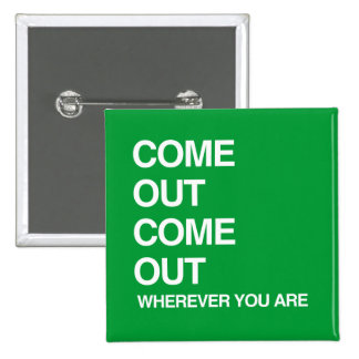 COME OUT COME OUT WHEREVER YOU ARE PIN