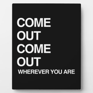 COME OUT COME OUT WHEREVER YOU ARE PLAQUE