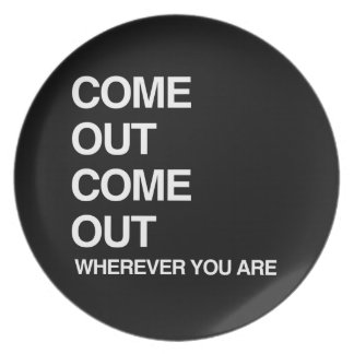 COME OUT COME OUT WHEREVER YOU ARE PLATE
