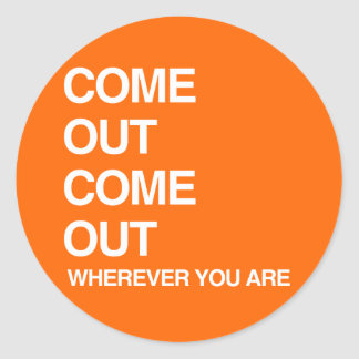 COME OUT COME OUT WHEREVER YOU ARE ROUND STICKERS