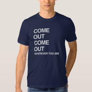 COME OUT COME OUT WHEREVER YOU ARE SHIRTS
