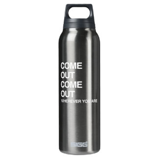 COME OUT COME OUT WHEREVER YOU ARE 16 OZ INSULATED SIGG THERMOS WATER BOTTLE