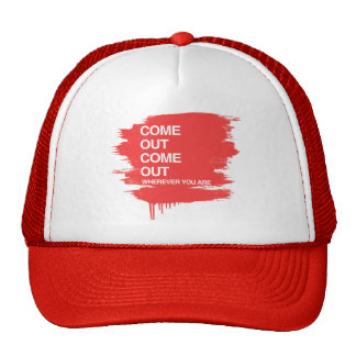 COME OUT COME OUT WHEREVER YOU ARE TRUCKER HAT