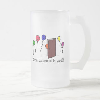 Come out of the closet, you have a life to live! frosted glass beer mug
