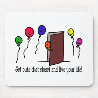Come out of the closet, you have a life to live! mouse pad