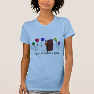 Come out of the closet, you have a life to live! t-shirts