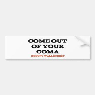 """""""Come Out of Your Coma"""" Bumper Sticker Car Bumper Sticker"""