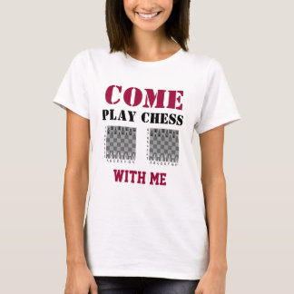 Come Play Chess With Me T-Shirt
