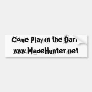 Come Play in the Dark.www.WadeHunt... - Customized Car Bumper Sticker