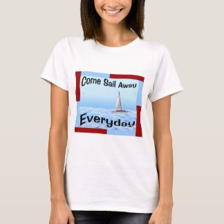 Come Sail Away Everyday T-Shirt