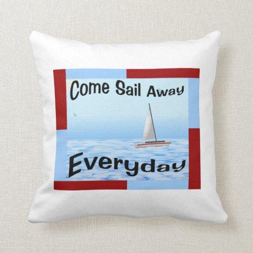Come Sail Away Everyday Throw Pillows