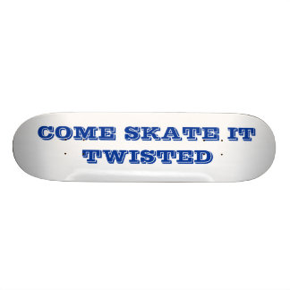 COME SKATE IT TWISTED SKATEBOARD