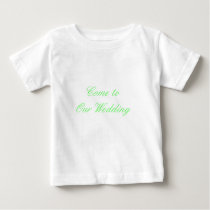 Come To Our Wedding Green The MUSEUM Zazzle Gifts Baby T-Shirt