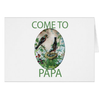 Come to Papa Greeting Card